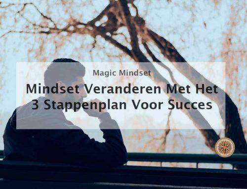 Mindset veranderen met het 3 stappenplan voor meer succes