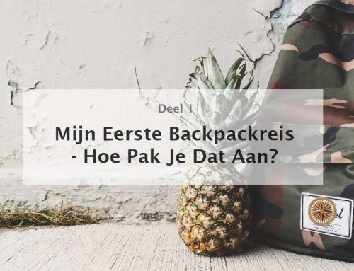 Hoe Begin je met Backpacken: Mijn Eerste Backpackreis (deel 1)