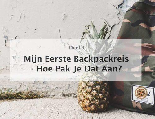 Hoe Begin je met Backpacken: Mijn Eerste Backpackreis (deel 1)