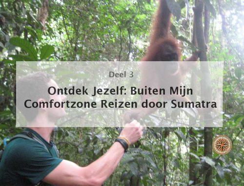 Ontdek Jezelf: Buiten Mijn Comfortzone Reizen door Sumatra (Deel 3)