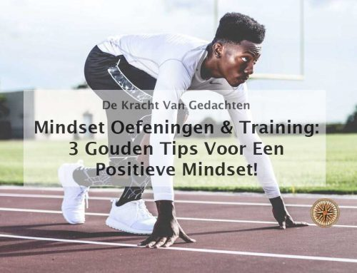 Mindset oefeningen en training: 3 gouden tips voor een positieve mindset!