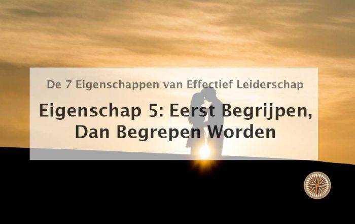 eerst begrijpen dan begrepen worden eigenschap 5 stephen covey de zeven eigenschappen van effectief leiderschap oefeningen voorbeelden