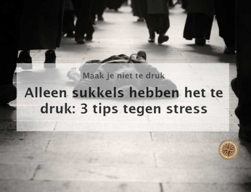 Alleen sukkels hebben het te druk: 3 Tips tegen stress