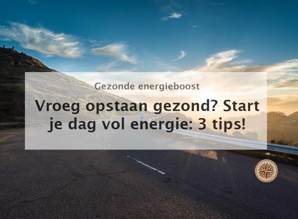 vroeg opstaan gezond start je dag vol energie 3 tips leroy seijdel. Black Bedroom Furniture Sets. Home Design Ideas