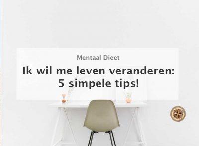 ik wil me leven veranderen 5 simpele tips