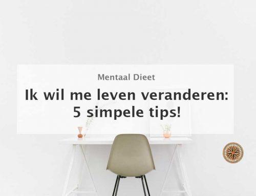 Ik wil me leven veranderen: 5 simpele tips!
