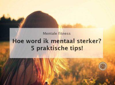 hoe word ik mentaal sterker mentale kracht mentale fitness de kracht van gedachten tips oefeningen