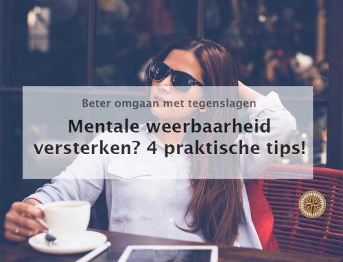 Mentale weerbaarheid versterken? 4 praktische tips!
