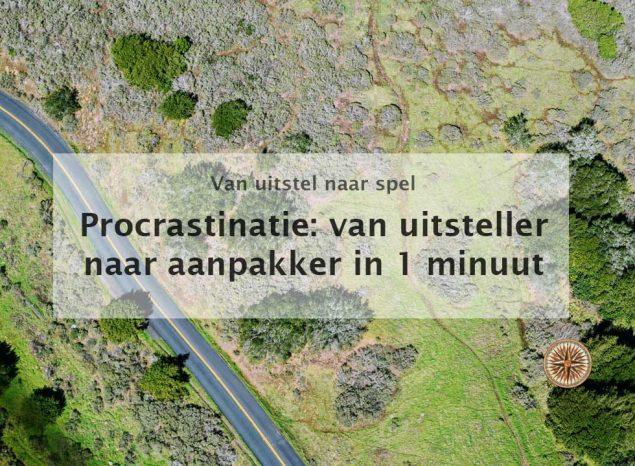 procrastinatie van uitsteller naar aanpakker in 1 minuut