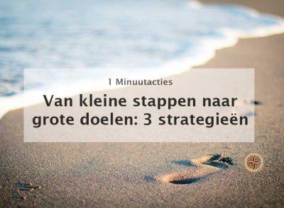 van kleine stappen naar grote doelen grote dromen grote resultaten 3 strategieën