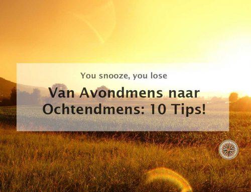 Van Avondmens naar Ochtendmens: 10 Tips!