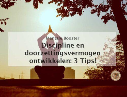 Discipline en doorzettingsvermogen ontwikkelen: 3 Tips!