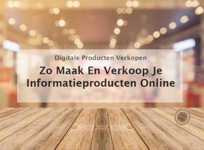 Informatieproducten maken en verkopen online geld verdienen online business digitale producten verkopen internetbedrijf eigen bedrijf voor jezelf beginnen ideeën