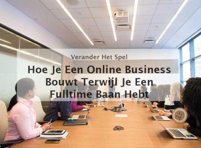 hoe je een online business bouwt terwijl je een fulltime baan hebt online business eigen bedrijf internetbedrijf ondernemerschap loondienst