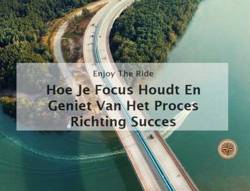 Hoe focus houden en genieten van het proces richting succes