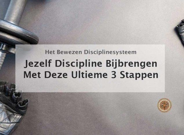 jezelf discipline bijbrengen met het ultieme 3 stappenplan meer discipline ontwikkelen opbouwen trainen tips zelfdiscipline meer wilskracht