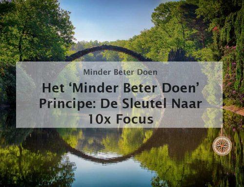 Het 'Minder Beter Doen' Principe: De Sleutel Naar 10x Focus