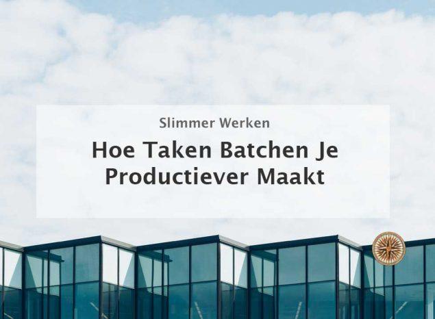 taken batchen productiviteit slimmer werken effectiever werken effectiviteit