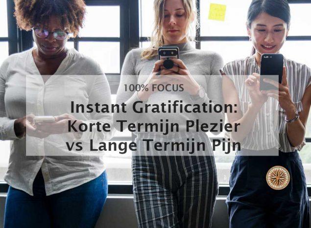 instant gratification korte termijn plezier en lange termijn pijn verslaving nieuws smartphone prikkels afleidingen