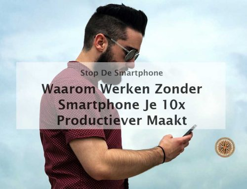 Waarom werken zonder smartphone je 10x productiever maakt