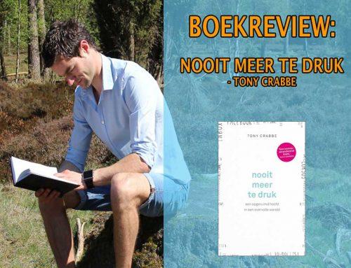 Nooit Meer Te Druk: meer rust en tijd – Tony Crabbe (boekrecensie)
