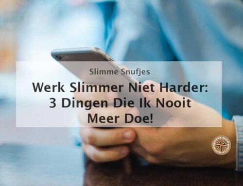 Werk slimmer niet harder: 3 dingen die ik nooit meer doe!