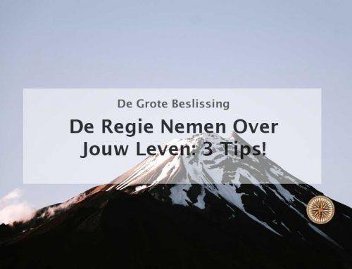 Regie Nemen Over Je Leven: 3 Tips!