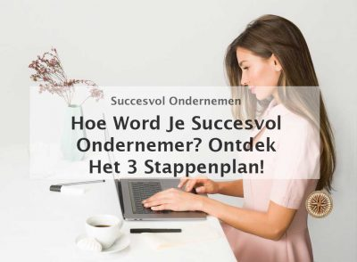 hoe word je succesvol ondernemer succesvol leven online ondernemen ondernemerschap eigen bedrijf hoe succesvol eigen bedrijf starten