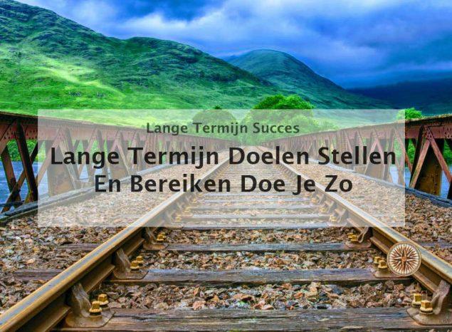 lange termijn doelen stellen en bereiken doe je zo langetermijnplanning plannen maken visie strategie lange termijn visie lange termijn planning korte termijn planning