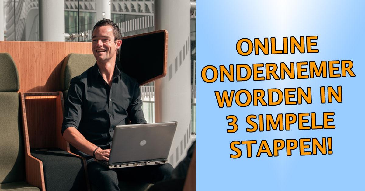 Online ondernemer worden -in-3-simpele-stappen!