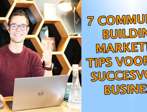 7 Community building marketing tips voor een succesvolle online business