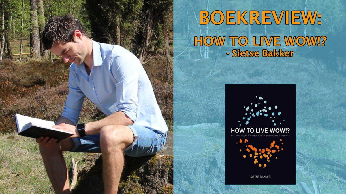 how to live wow boekrecensie 384-How-To-Live-Wow Boekrecensie---Sietse-Bakker