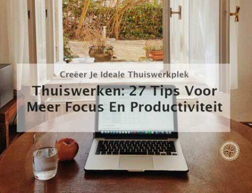 Thuiswerken tips: 27 Tips voor meer focus, productiviteit en energie!