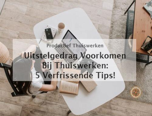 5 Verfrissende tips om bij thuiswerken uitstelgedrag te voorkomen!