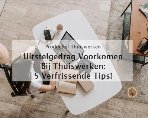 thuiswerken Uitstelgedrag voorkomen-bij-thuiswerken---5-verfrissende-tips!-(uitstelgedrag-thuiswerken)-thumbnail-blog
