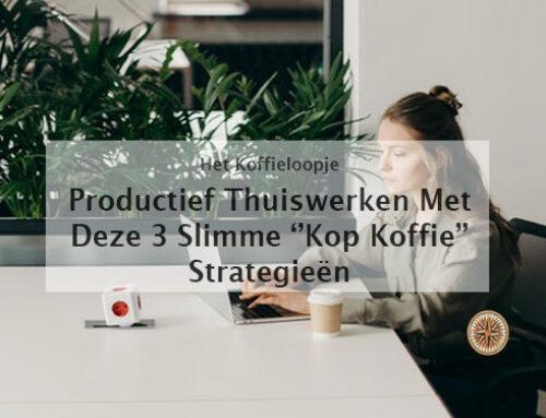 Productief thuiswerken? 3 Slimme ''kop koffie strategieën'' om dit voor elkaar te krijgen!