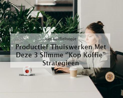 Productief thuiswerken --3-Slimme-''kop-koffie-strategieën''-om-het-voor-elkaar-te-krijgen!-website