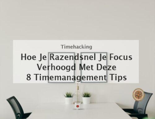 8 Timemanagement tips: hoe je razendsnel 10x je productiviteit verhoogd
