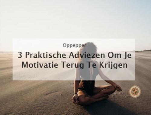 Motivatie terugvinden? 3 Praktische adviezen om jezelf weer op te peppen!